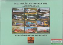 Magyar Államvasutak Zrt. járműalbum I. - személy- és motorkocsik, motorvonatok