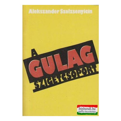Alekszander Szolzsenyicin - A Gulag szigetcsoport 1918-1956 I-II. kötet