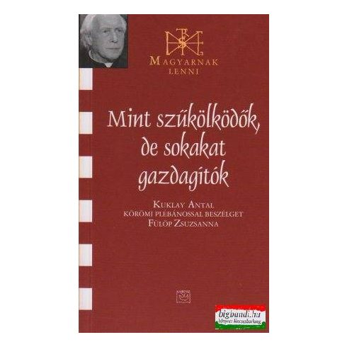 Mint szűkölködők, de sokakat gazdagítók - Kuklay Antal körömi plébánossal beszélget Fülöp Zsuzsanna