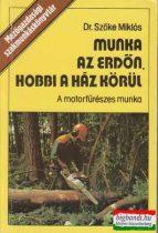 Munka az erdőn, hobbi a ház körül - A motorosfűrészes munka