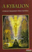 A Kybalion - A három beavatott titkos tanítása