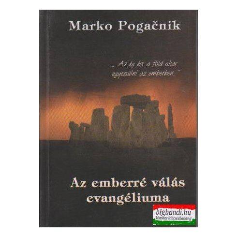 Marko Pogacnik - Az emberré válás evangéliuma