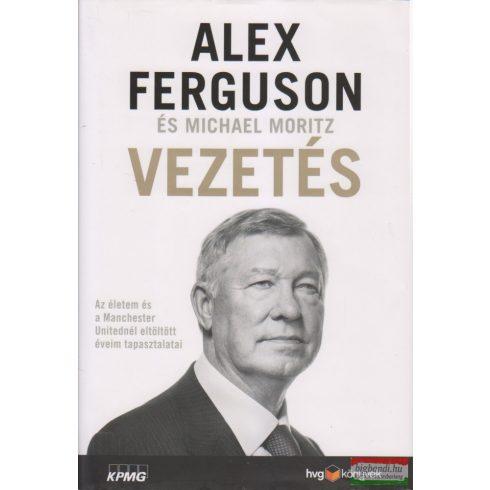 Alex Ferguson Michael Moritz Sean Pollock - Vezetés