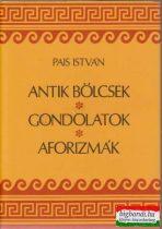 Pais István - Antik bölcsek, gondolatok, aforizmák