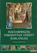 Székely Kinga szerk. - Magyarország fokozottan védett barlangjai