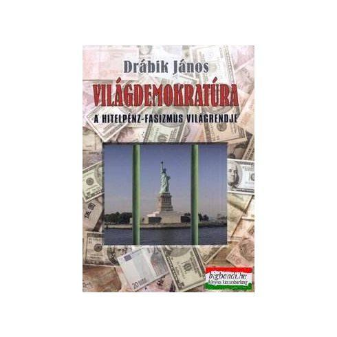 Drábik János - Világdemokratúra - a hitelpénz-fasizmus világrendje