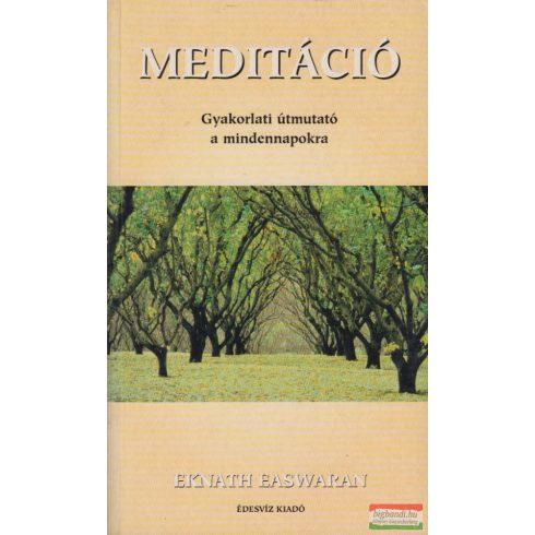 Eknath Easwaran - Meditáció - gyakorlati útmutató a mindennapokra