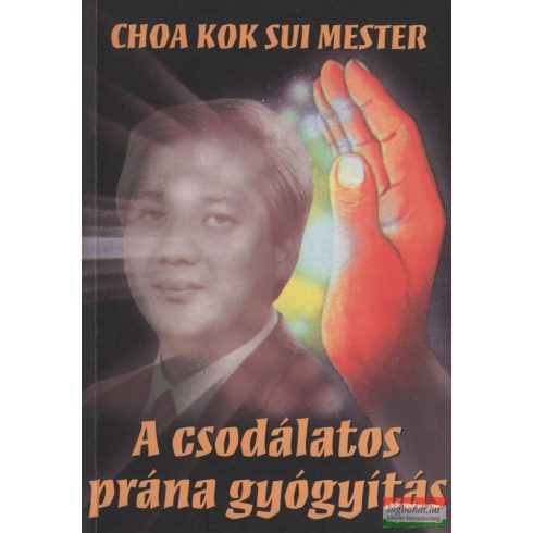 Choa Kok Sui mester - A csodálatos prána gyógyítás