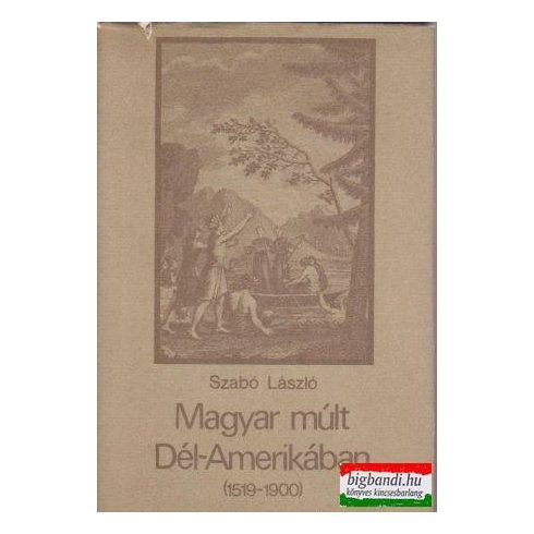 Magyar múlt Dél-Amerikában (1519-1900)