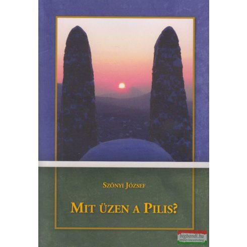 Szőnyi József - Mit üzen a Pilis?