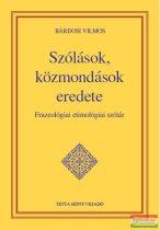 Bárdosi Vilmos - Szólások, közmondások eredete - Frazeológiai etimológiai szótár