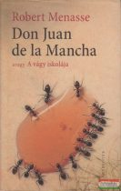 Robert Menasse - Don Juan de la Mancha, avagy A vágy iskolája