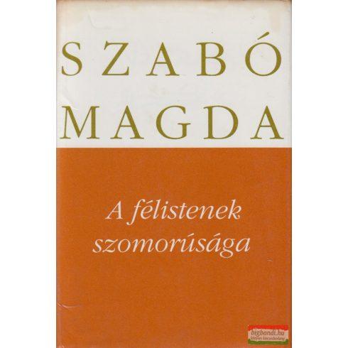Szabó Magda - A félistenek szomorúsága