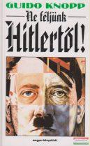 Guido Knopp - Ne féljünk Hitlertől!