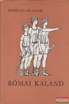 Komlós Aladár - Római kaland