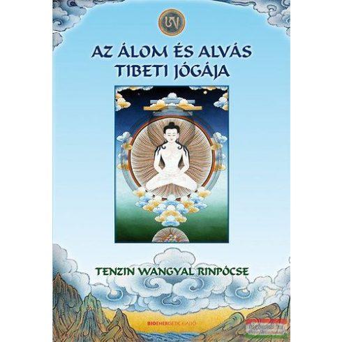 Tenzin Wangyal Rinpócse - Az álom és az alvás tibeti jógája