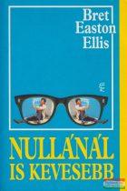 Bret Easton Ellis - Nullánál is kevesebb