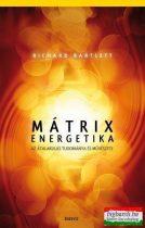 Richard Bartlett - Mátrixenergetika - Az átalakulás tudománya és művészete