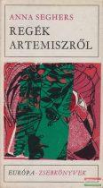 Anna Seghers - Regék Artemiszről