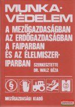 Dr. Káldy József, Dr. Walz Géza, Fialka Géza, Timári Imre, Dr. Török Szabolcs - Munkavédelem a mezőgazdaságban, az erdőgazdaságban, a faiparban és az élelmiszeriparban