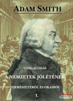 Adam Smith - Vizsgálódás a nemzetek jólétének természetéről és okairól I-II.