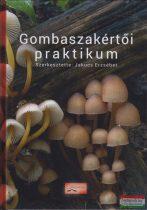 Jakucs Erzsébet (szerk.) - Gombaszakértői praktikum - Online kép- és videomelléklettel (3., átdolgozott, bővített kiadás)