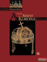 Németh Zsolt - A magyar Szent Korona