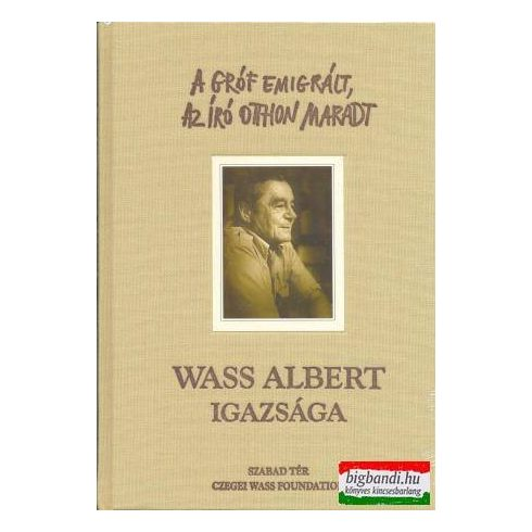 Wass Albert igazsága - A gróf emigrált, az író otthon maradt
