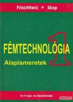 Fémtechnológia I. - Alapismeretek
