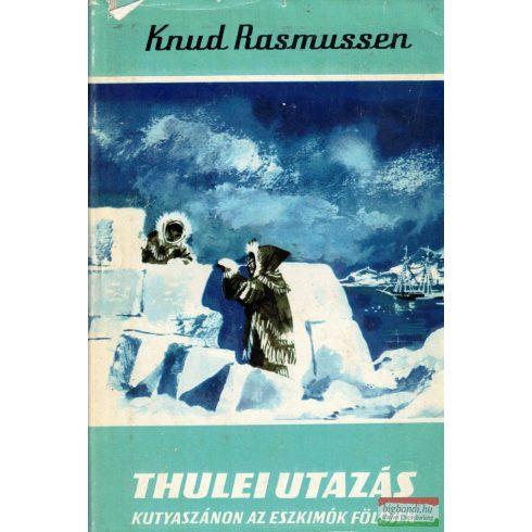 Knud Rasmussen - Thulei utazás - Kutyaszánon az eszkimók földjén