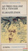 Ernest Hemingway - Az öreg halász és a tenger / Elbeszélések