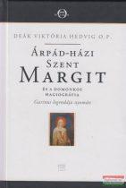 Deák Viktória Hedvig - Árpád-házi Szent Margit és a Domonkos hagiográfia