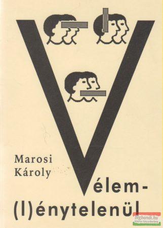 Marosi Károly - Vélem(l)énytelenül