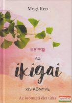 Mogi Ken - Az ikigai kis könyve - Az örömteli élet titka