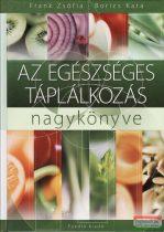 Frank Zsófia - Borics Kata - Az egészséges táplálkozás nagykönyve