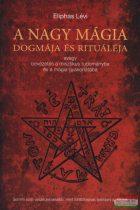 Eliphas Lévi - A nagy mágia dogmája és rituáléja - avagy bevezetés a misztikus tudományba és a mágia gyakorlatába