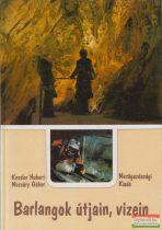 Kessler Hubert-Mozsáry Gábor - Barlangok útjain, vizein