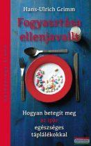 Hans-Ulrich Grimm - Fogyasztása ellenjavallt - Hogyan betegít meg az ipar egészséges táplálékokkal
