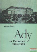 Tóth Béla - Ady és Debrecen 1896-1899