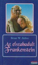 Brian W. Aldiss - Az elszabadult Frankenstein