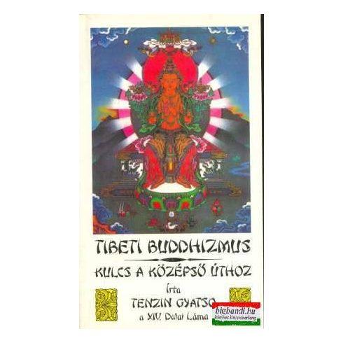Tibeti buddizmus - kulcs a középső úthoz