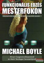 Michael Boyle - Funkcionális edzés mesterfokon - Edzéstechnikák edzők, személyi edzők és sportolók számára