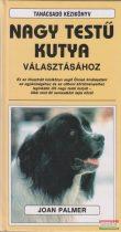 Joan Palmer - Tanácsadó kézikönyv nagy testű kutya választásához