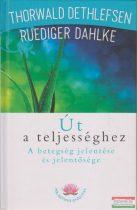 Thorwald Dethlefsen, Ruediger Dahlke - Út a teljességhez