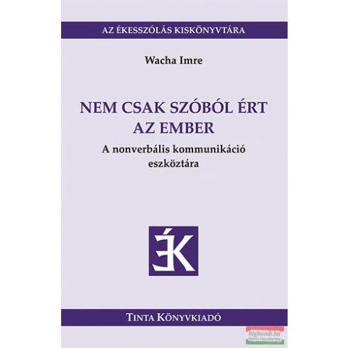 Wacha Imre - Nem csak szóból ért az ember - A nonverbális kommunikáció eszköztára
