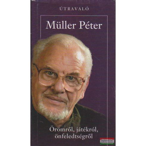 Müller Péter - Örömről, játékról, önfeledtségről