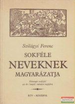 Szilágyi Ferenc - Sokféle neveknek magyarázatja