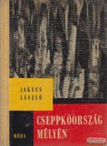 Jakucs László - Cseppkőország mélyén