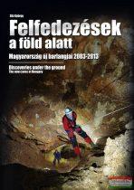 Slíz György - Felfedezések a föld alatt - Magyarország új barlangjai 2003-2013