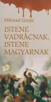 Milorad Grujic - Istene vadrácnak, istene magyarnak